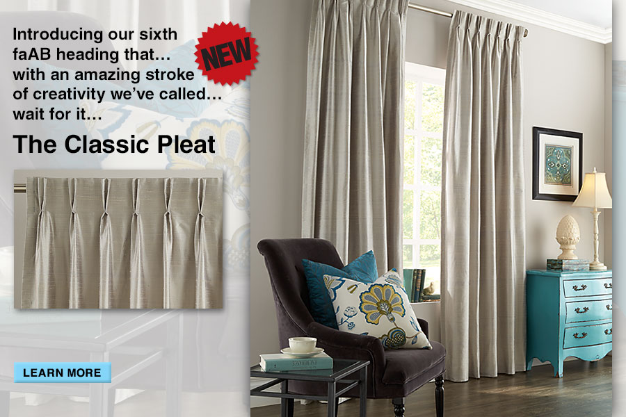 Introducing… The Classic Pleat | Features pinch style folds across the heading for a double-pleat effect. It is tailored yet timeless and elegant. It offers a subtle fan effect as the folds spread out and upward.